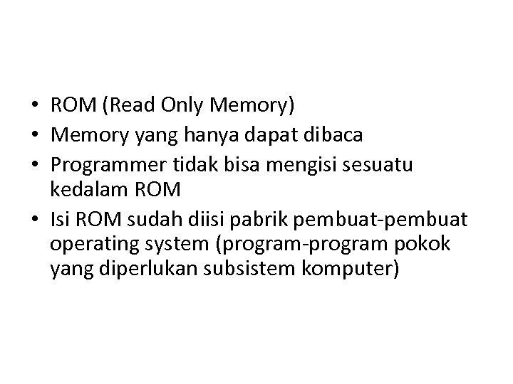 • ROM (Read Only Memory) • Memory yang hanya dapat dibaca • Programmer