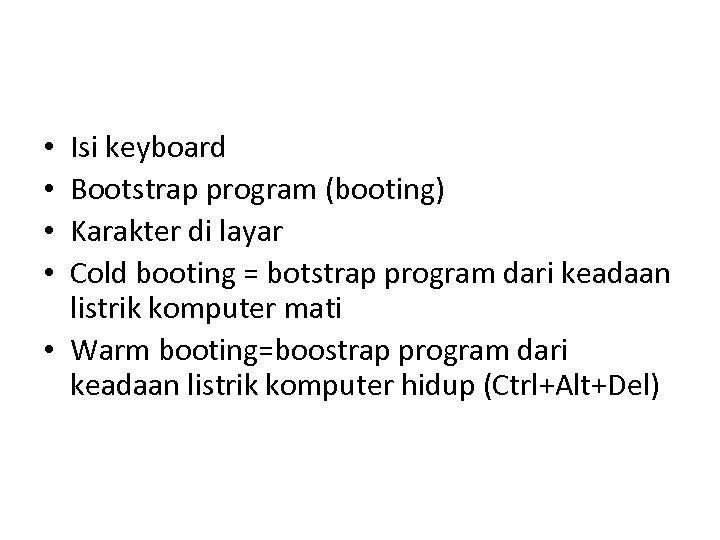Isi keyboard Bootstrap program (booting) Karakter di layar Cold booting = botstrap program dari