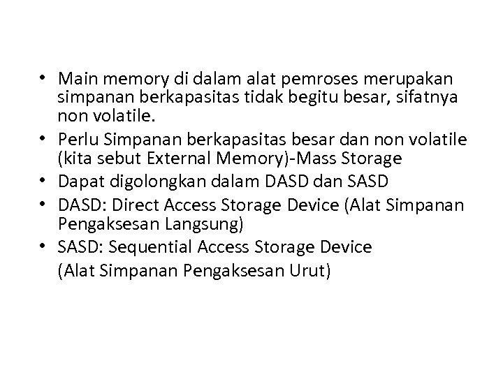 • Main memory di dalam alat pemroses merupakan simpanan berkapasitas tidak begitu besar,