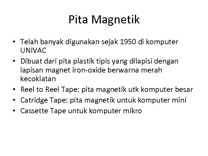 Pita Magnetik • Telah banyak digunakan sejak 1950 di komputer UNIVAC • Dibuat dari