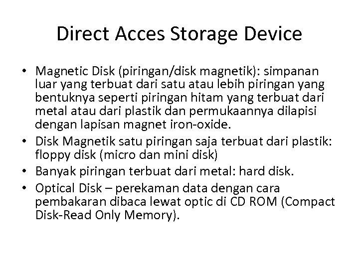 Direct Acces Storage Device • Magnetic Disk (piringan/disk magnetik): simpanan luar yang terbuat dari