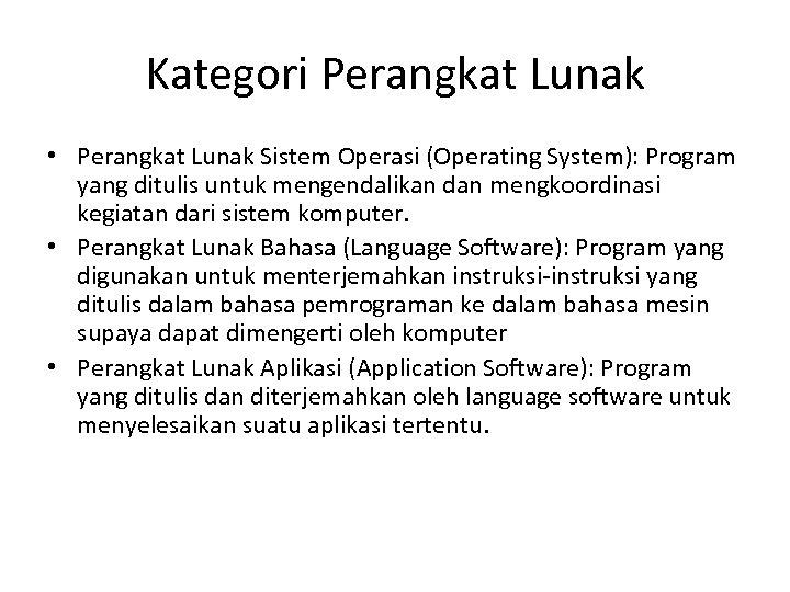 Kategori Perangkat Lunak • Perangkat Lunak Sistem Operasi (Operating System): Program yang ditulis untuk