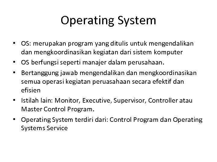 Operating System • OS: merupakan program yang ditulis untuk mengendalikan dan mengkoordinasikan kegiatan dari