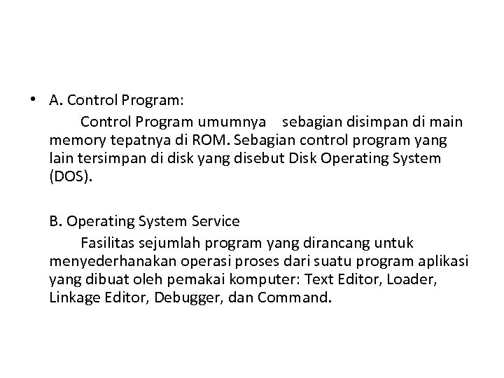 • A. Control Program: Control Program umumnya sebagian disimpan di main memory tepatnya