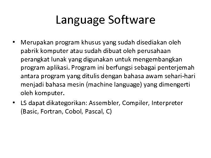 Language Software • Merupakan program khusus yang sudah disediakan oleh pabrik komputer atau sudah
