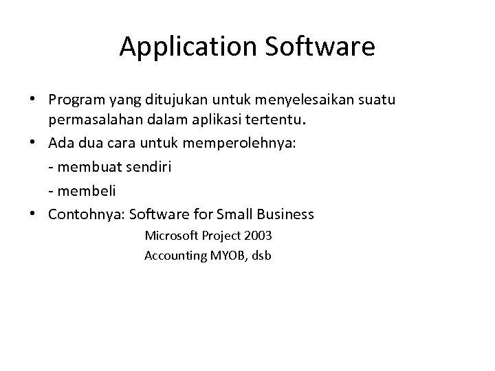 Application Software • Program yang ditujukan untuk menyelesaikan suatu permasalahan dalam aplikasi tertentu. •