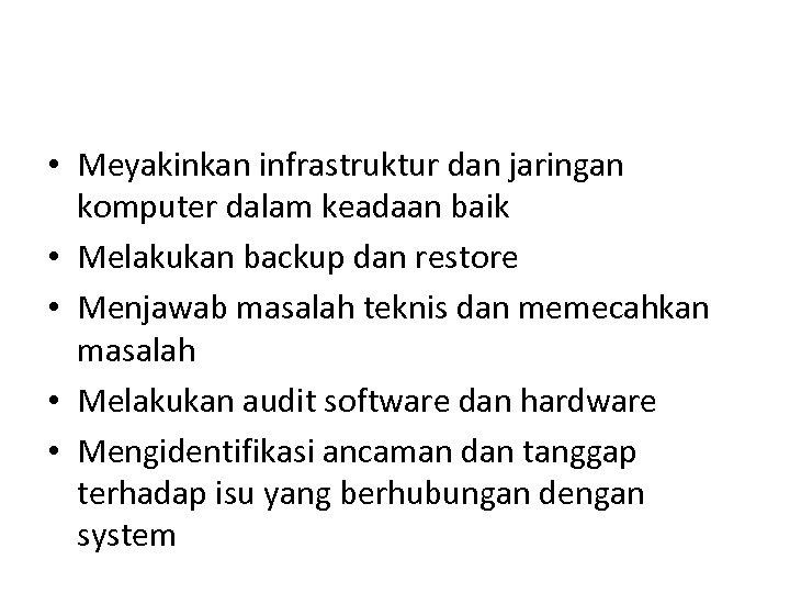 • Meyakinkan infrastruktur dan jaringan komputer dalam keadaan baik • Melakukan backup dan