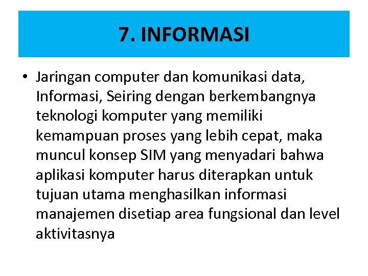 7. INFORMASI • Jaringan computer dan komunikasi data, Informasi, Seiring dengan berkembangnya teknologi komputer