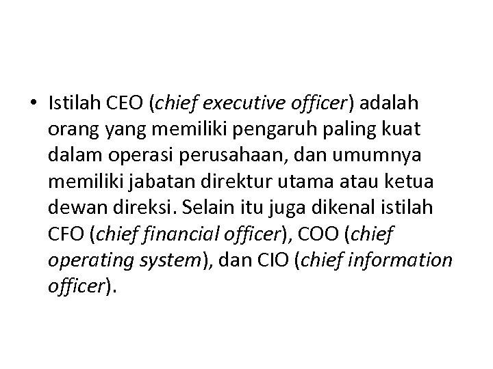 • Istilah CEO (chief executive officer) adalah orang yang memiliki pengaruh paling kuat