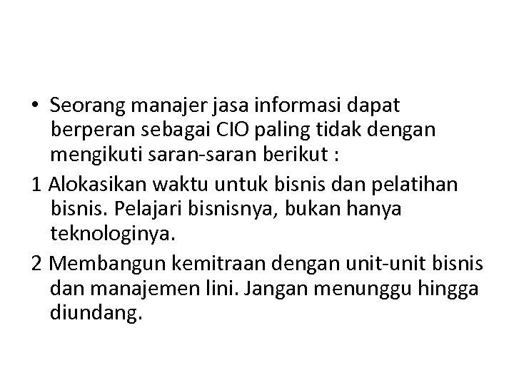• Seorang manajer jasa informasi dapat berperan sebagai CIO paling tidak dengan mengikuti