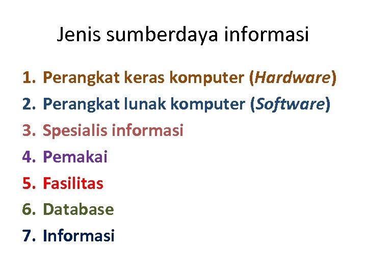 Jenis sumberdaya informasi 1. 2. 3. 4. 5. 6. 7. Perangkat keras komputer (Hardware)