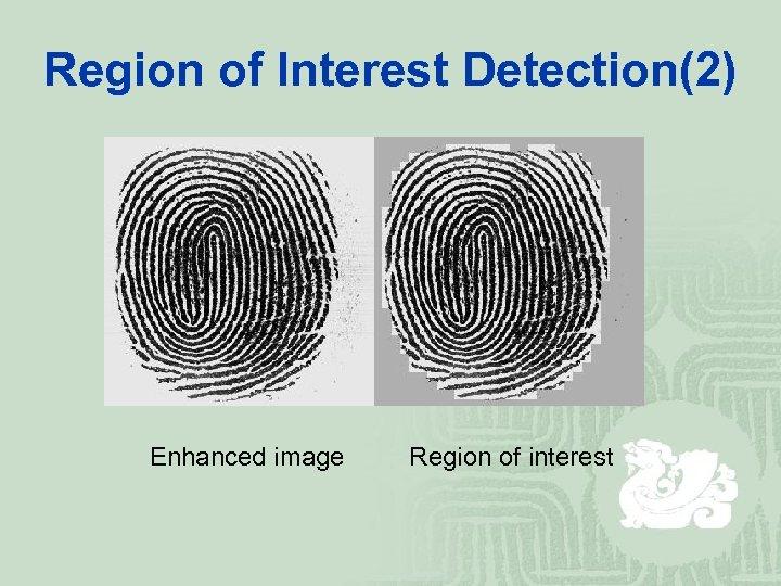 Region of Interest Detection(2) Enhanced image Region of interest