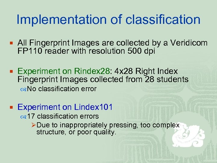 Implementation of classification ¡ All Fingerprint Images are collected by a Veridicom FP 110