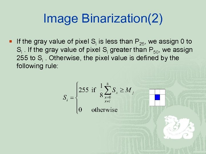 Image Binarization(2) ¡ If the gray value of pixel Si is less than P