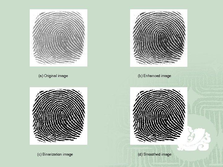 (a) Original image (c) Binarization image (b) Enhanced image (d) Smoothed image