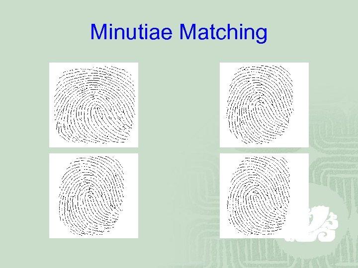 Minutiae Matching