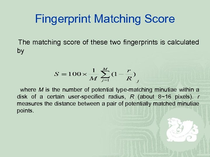 Fingerprint Matching Score The matching score of these two fingerprints is calculated by where