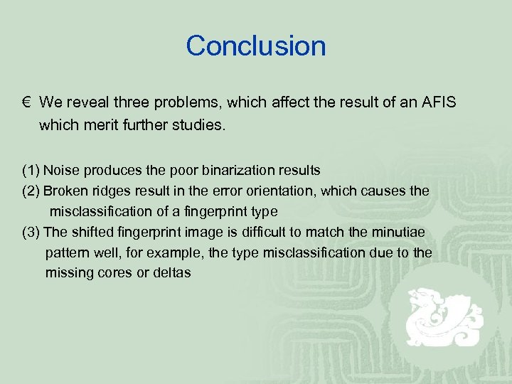 Conclusion € We reveal three problems, which affect the result of an AFIS which