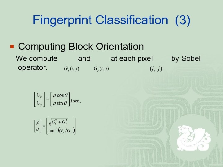 Fingerprint Classification (3) ¡ Computing Block Orientation We compute operator. and then, at each