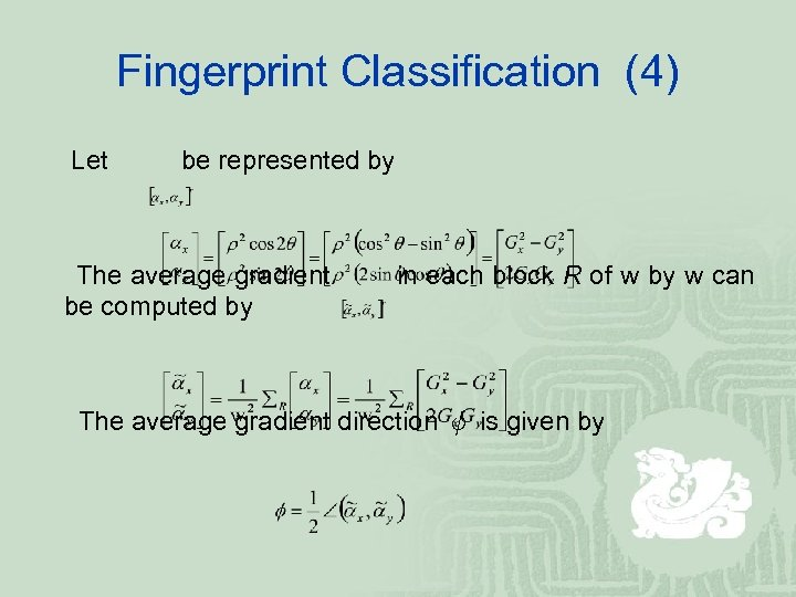 Fingerprint Classification (4) Let be represented by The average gradient be computed by in