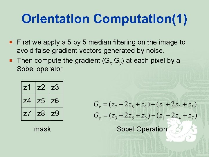 Orientation Computation(1) ¡ First we apply a 5 by 5 median filtering on the