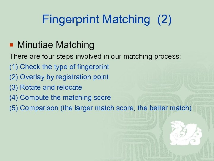 Fingerprint Matching (2) ¡ Minutiae Matching There are four steps involved in our matching
