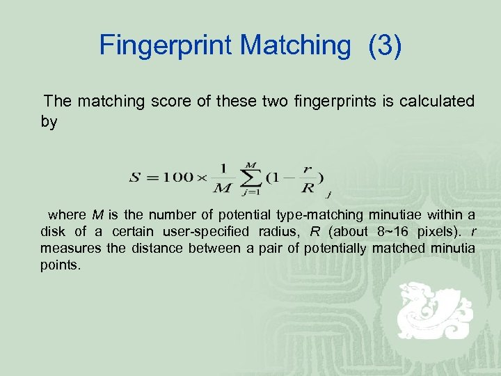 Fingerprint Matching (3) The matching score of these two fingerprints is calculated by where