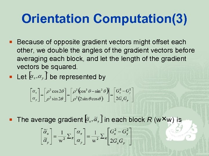 Orientation Computation(3) ¡ Because of opposite gradient vectors might offset each other, we double