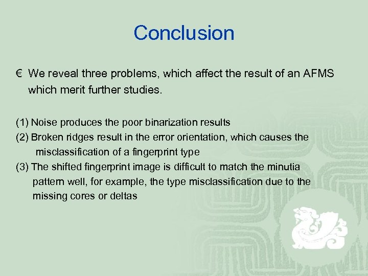 Conclusion € We reveal three problems, which affect the result of an AFMS which