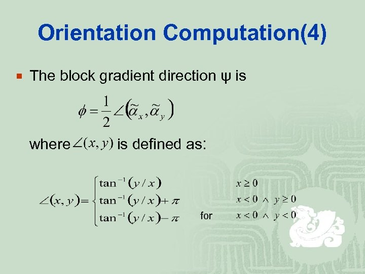 Orientation Computation(4) ¡ The block gradient direction ψ is where is defined as: for