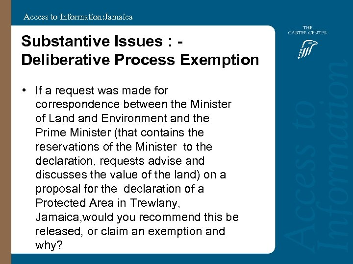 Access to Information: Jamaica Substantive Issues : Deliberative Process Exemption • If a request