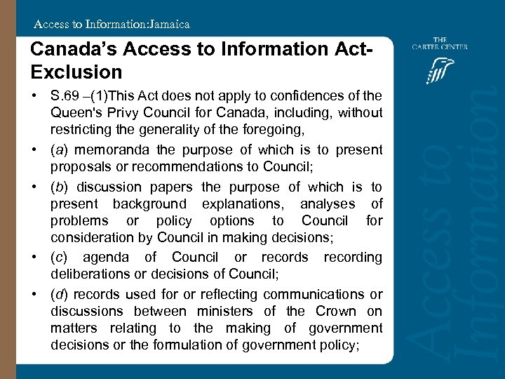 Access to Information: Jamaica Canada's Access to Information Act. Exclusion • S. 69 –(1)This