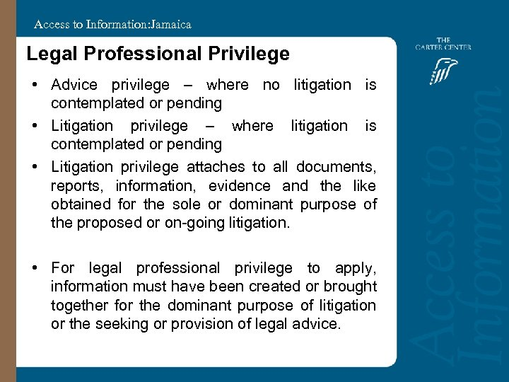 Access to Information: Jamaica Legal Professional Privilege • Advice privilege – where no litigation
