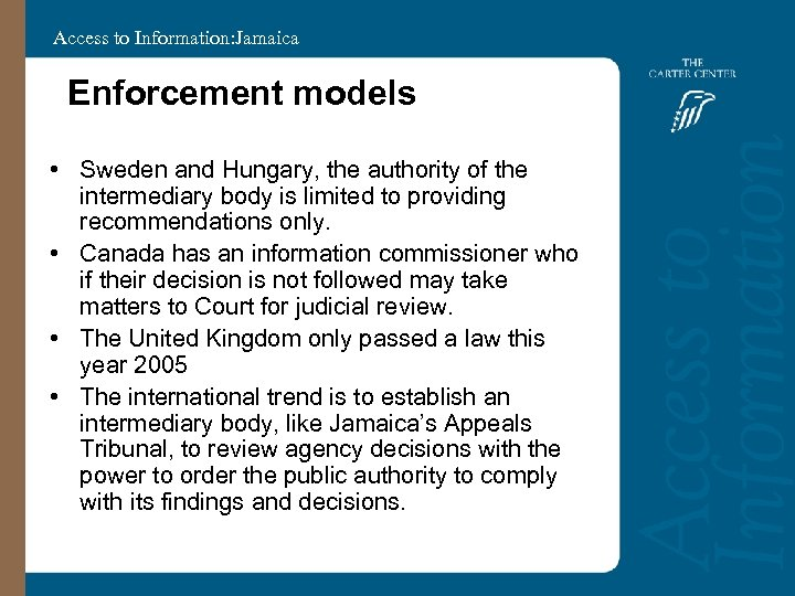 Access to Information: Jamaica Enforcement models • Sweden and Hungary, the authority of the