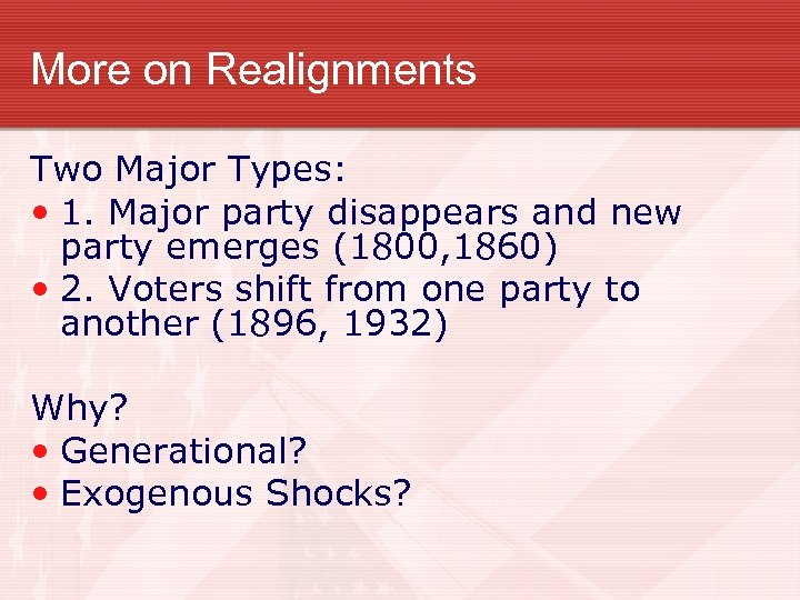 More on Realignments Two Major Types: • 1. Major party disappears and new party