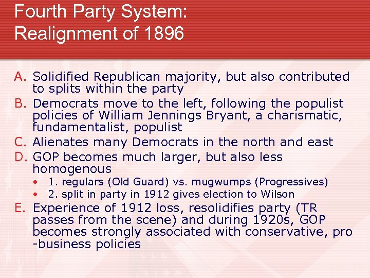 Fourth Party System: Realignment of 1896 A. Solidified Republican majority, but also contributed to