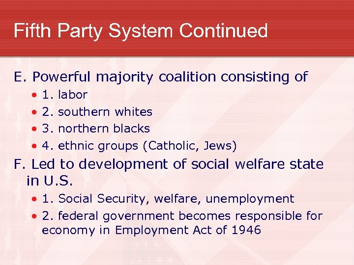 Fifth Party System Continued E. Powerful majority coalition consisting of • • 1. 2.