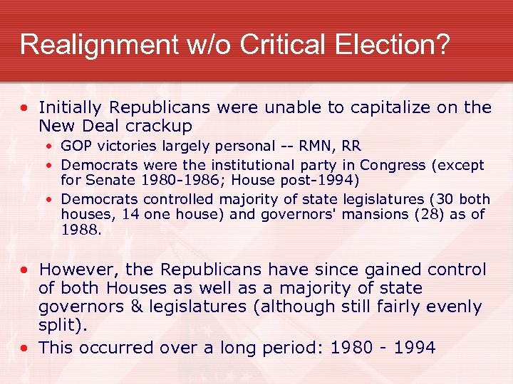 Realignment w/o Critical Election? • Initially Republicans were unable to capitalize on the New