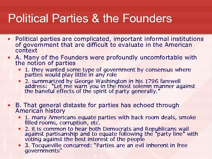 Political Parties & the Founders • Political parties are complicated, important informal institutions of