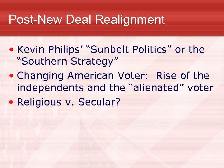 """Post-New Deal Realignment • Kevin Philips' """"Sunbelt Politics"""" or the """"Southern Strategy"""" • Changing"""