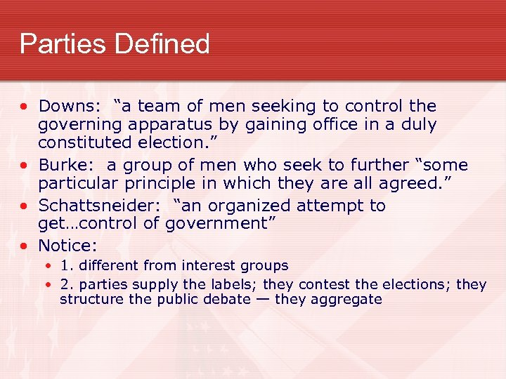 """Parties Defined • Downs: """"a team of men seeking to control the governing apparatus"""