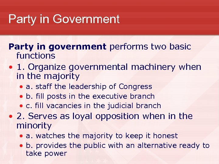 Party in Government Party in government performs two basic functions • 1. Organize governmental
