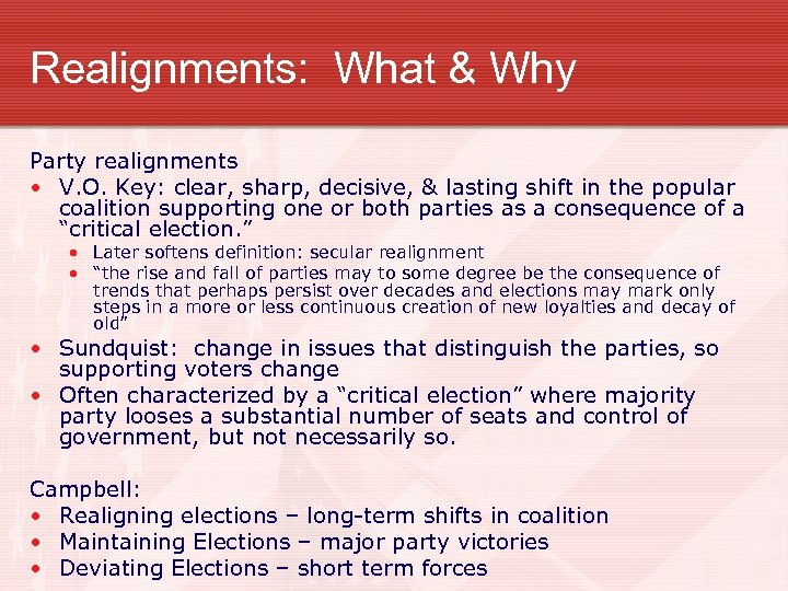 Realignments: What & Why Party realignments • V. O. Key: clear, sharp, decisive, &
