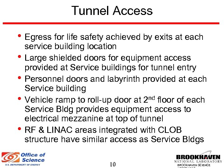 Tunnel Access • Egress for life safety achieved by exits at each • •