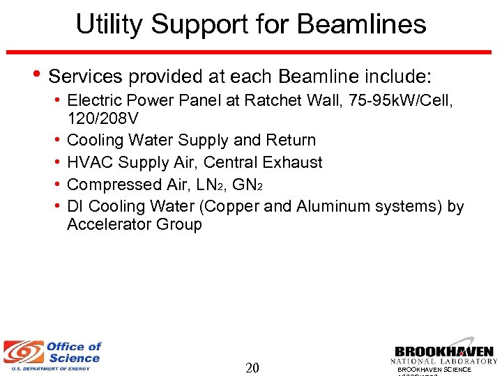 Utility Support for Beamlines • Services provided at each Beamline include: • Electric Power