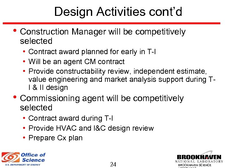 Design Activities cont'd • Construction Manager will be competitively selected • Contract award planned
