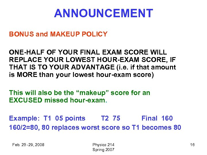 ANNOUNCEMENT BONUS and MAKEUP POLICY ONE-HALF OF YOUR FINAL EXAM SCORE WILL REPLACE YOUR