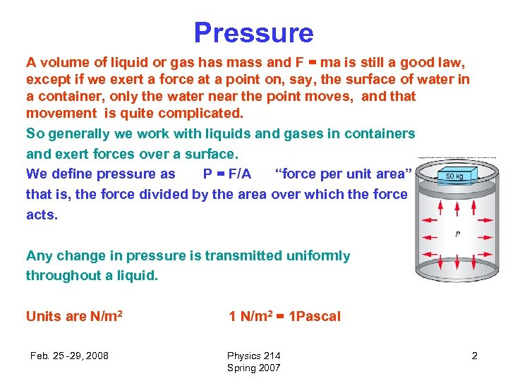 Pressure A volume of liquid or gas has mass and F = ma is