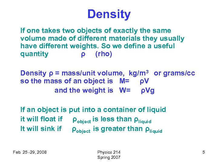 Density If one takes two objects of exactly the same volume made of different