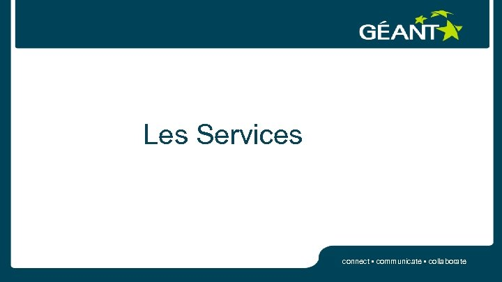 Les Services connect • communicate • collaborate